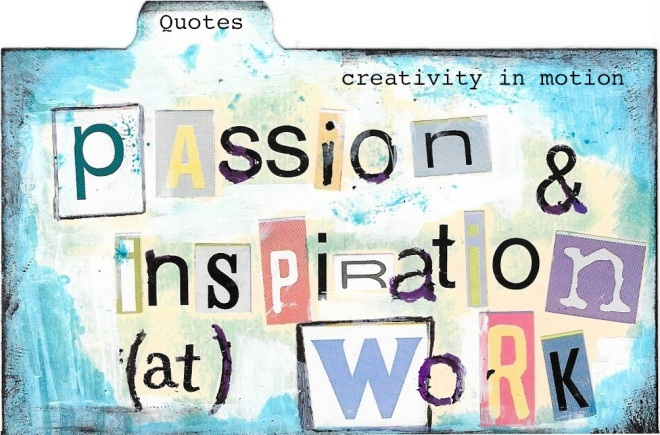20 Creative Quotes on Passion & Inspiration at Work | creativity in motion