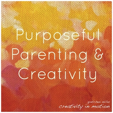 Purposeful Parenting & Creativity | creativity in motion